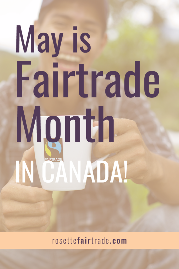 Fairtrade Month in Canada May 2019 at Rosette Fair Trade