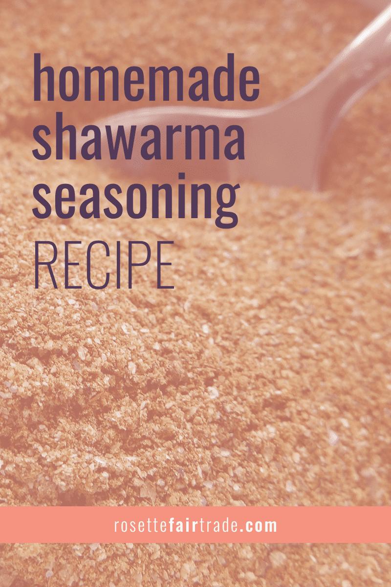 Homemade shawarma spice seasoning blend (recipe) by Rosette Fair Trade (Pinterest alt)