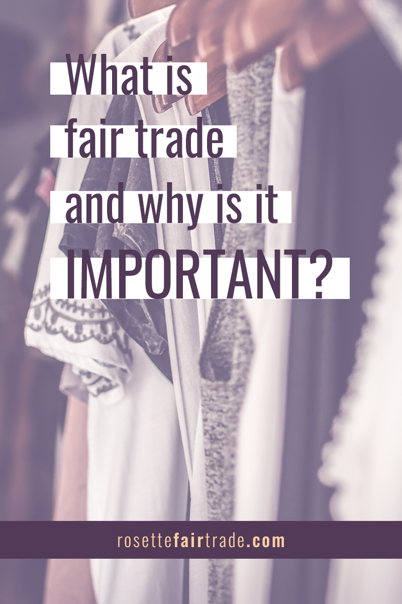 What is fair trade and why is it important - fair trade education from Rosette Fair Trade (Pinterest)