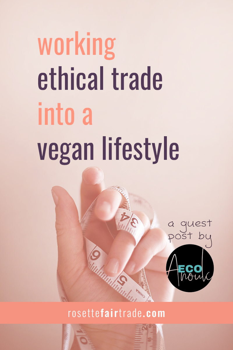 Working ethical trade into a vegan lifestyle guest post by EcoAnouk on Rosette Fair Trade