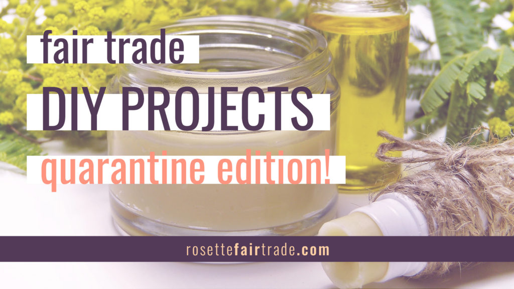 Fair trade DIY projects quarantine edition on the Rosette Network