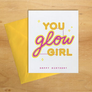 You Glow Girl handmade birthday card by Good Paper on Rosette Fair Trade online store